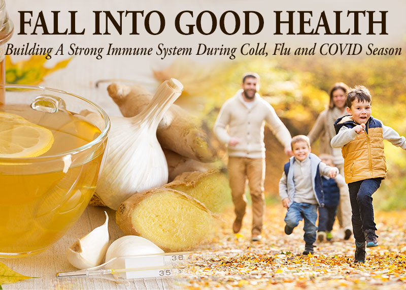 FALL INTO GOOD HEALTH - Building a strong immune system during cold and flu season.
