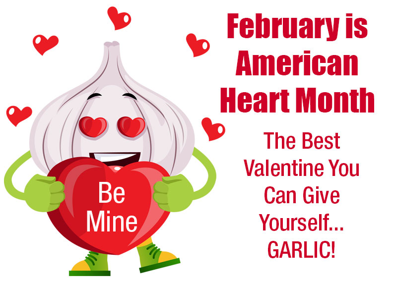 The Best Valentine You Can Give Yourself...GARLIC!   It's good for your heart!